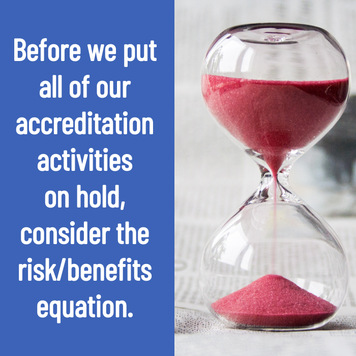 Hour glass image with text - Before we put all of our accreditation activities on hold, consider the risk/benefits equation